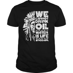 We Cannot Drink Oil Water Is Life NoDAPL Solidarity TShirt =>> Perfect Drink Shirt Gift for men and women. Cool Tee Shirts, Beer Shirts, Frog T Shirts, Cool Tees, Funny Drinking Shirts, Oil Water, Shirt Store, Holidays Events, Art Cars