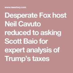 Desperate Fox host Neil Cavuto reduced to asking Scott Baio for expert analysis of Trump's taxes
