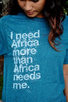 "a new original. ""I Need Africa"" Original T-Shirt (Updated + New Colors)"