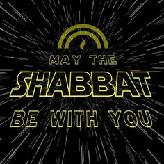 May the Shabbat be with you