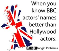 When you know BBC actors' names better than Hollywood actors. #BBCfangirlproblems