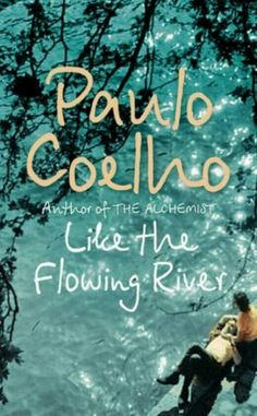 Like the Flowing River by Paulo Coelho - book cover, description, publication history. I Love Books, Good Books, Books To Read, Book Of Life, The Book, Paulo Coelho Books, Alchemist Book, Book Sites, Reading Challenge