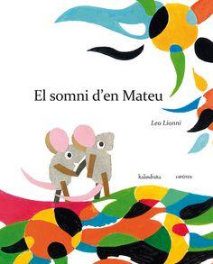 CICLE INICIAL (de 6 a 8 anys) El somni d'en Mateu - LIONNI, Leo: http://aladi.diba.cat/record=b1704086~S9*cat