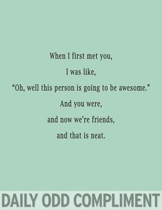 Daily Odd Compliment @Liz Huereque Scorby @Chelsea Rose you know it's true, you guys are super awesome