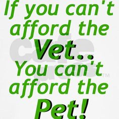 This is true! Why else do technicians work at an animal hospital? We need the discount lol!!!