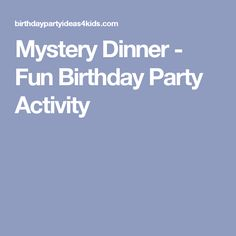 Mystery Dinner - Fun Birthday Party Activity