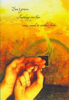 Quote by beloved Mid-Eastern poet, Rumi.