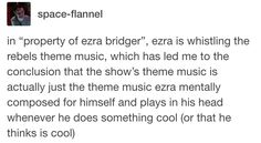 Wow I never thought about that.. My mind is blown.. It's officially been revealed now, Ezra is a music composer for the Star Wars franchise