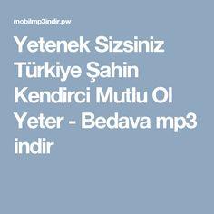 Yetenek Sizsiniz Türkiye Şahin Kendirci Mutlu Ol Yeter - Bedava mp3 indir