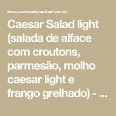 Caesar Salad light (salada de alface com croutons, parmesão, molho caesar light e frango grelhado) - COZINHANDO PARA 2 OU 1
