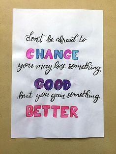 Don't be afraid to change... - Hand-lettered motivational quote #art #lettering #creativelettering #brushlettering #etsy #etsyseller #etsyshop