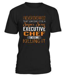 Best Executive Chef   Super Sexy front 1 Shirt  Chef shirt, Chef mug, Chef gifts, Chef quotes funny #Chef #hoodie #ideas #image #photo #shirt #tshirt #sweatshirt #tee #gift #perfectgift #birthday #Christmas