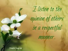 Affirmation: I listen to the opinion of others in a respectful manner.
