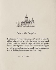 Do not give away the keys to the kingdom to anyone less than a king- Lang Leav