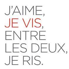 I love, I live, between those two I laugh <3 belle citaion française
