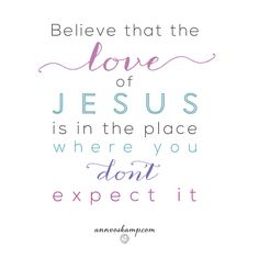 """yep, that is always the secret to unwrapping the biggest, greatest, grandest gift:   """"Believe that the love of Jesus is in the place where you don't expect it."""" From: #UnwrappingTheGreatestGift"""
