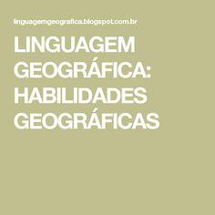LINGUAGEM GEOGRÁFICA: HABILIDADES GEOGRÁFICAS