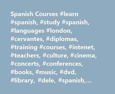 Spanish Courses #learn #spanish, #study #spanish, #languages #london, #cervantes, #diplomas, #training #courses, #intenet, #teachers, #culture, #cinema, #concerts, #conferences, #books, #music, #dvd, #library, #dele, #spanish, #espana, #latin #america http://south-dakota.remmont.com/spanish-courses-learn-spanish-study-spanish-languages-london-cervantes-diplomas-training-courses-intenet-teachers-culture-cinema-concerts-conferences-books-music-dvd/  # Spanish courses at the Instituto Cervantes…