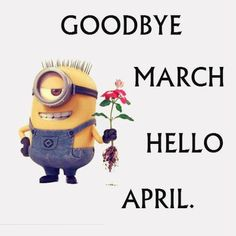 Goodbye March Hello April months april minions hello april goodbye march welcome april minion quotes hello april quotes goodbye march quotes Facebook Image, For Facebook, April Clipart, Birthday Month Flowers, April Images, March Quotes, Entrepreneur, Hello March, October