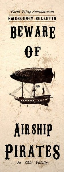 A inch steampunk art poster print of a pirate airship with some text that tells to beware of airship pirates in this vicinity. Steampunk Kunst, Steampunk Airship, Victorian Steampunk, Steampunk Costume, Dieselpunk, Steampunk Fashion, Steampunk Pirate, Steampunk Bedroom, Steampunk Interior