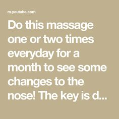 Do this massage one or two times everyday for a month to see some changes to the nose! The key is doing everyday as a daily routine. The more you do, the mo... How To Slim Down, Massage, Routine, Abs, Times, Workout, Crunches, Work Out, Abdominal Muscles