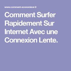 Comment Surfer Rapidement Sur Internet Avec une Connexion Lente.
