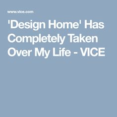 'Design Home' Has Completely Taken Over My Life - VICE