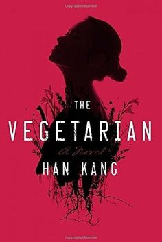 The Vegetarian by Han Kang.   21 Thought-Provoking Books That Will Stay On Your Mind For Days