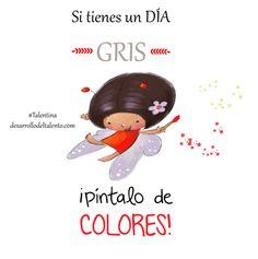 """Si tienes un día GRIS píntalo de COLORES"" #Talentina #espíritupositivo I Love You, My Love, Good Morning Good Night, Spanish Quotes, T Shirt Diy, Affirmations, Snoopy, Parenting, Kitty"