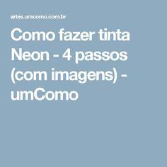 Como fazer tinta Neon - 4 passos (com imagens) - umComo