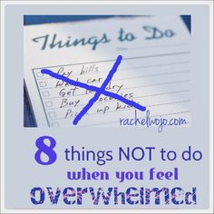 As wife, mom to 7 and woman who wears many hats, here are my eight favorite things NOT to do when I feel overwhelmed.