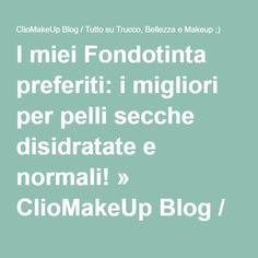 I miei Fondotinta preferiti: i migliori per pelli secche disidratate e normali! » ClioMakeUp Blog / Tutto su Trucco, Bellezza e Makeup ;)