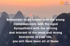Quote: Remember to be compassionate with the aged