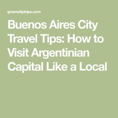 Buenos Aires City Travel Tips: How to Visit Argentinian Capital Like a Local