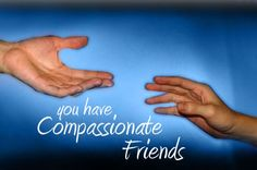 The Compassionate Friends...an international group supporting families after the death of a child.