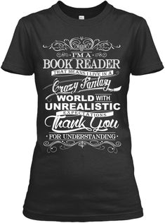 I'm A Book Reader That Means I Live In A Crazy Fantasy World With Unrealistic Expectations Thank You For Understanding  Black Women's T-Shirt Front
