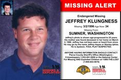 JEFFREY KLUNGNESS, Age Now: 34, Missing: 03/02/1996. Missing From SUMNER, WA. ANYONE HAVING INFORMATION SHOULD CONTACT: Pierce County Sheriff's Office (Washington) - Crimestoppers 1-253-591-5959.