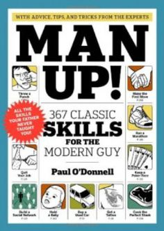 Paul O'Donnell - Man Up 367 Classic Skills for the Modern Guy