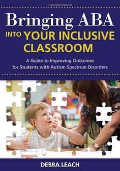 """Bringing ABA into Your Inclusive Classroom: A Guide to Improving Outcomes for Students with Autism Spectrum Disorders by Debra Leach """"Ed.D.  BCBA"""" http://www.amazon.com/dp/1598570773/ref=cm_sw_r_pi_dp_Wf07ub1H393F9"""
