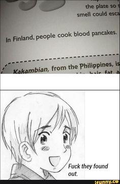 Aph Finland <<What r u doing Finny!<<< Ite tykkään tosipaljon mustasta makkarasta ja verilätyt oin semihyvii.