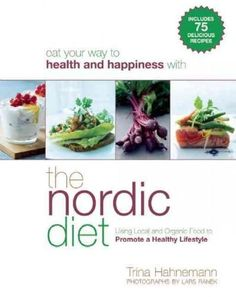 The Nordic Diet is all about eating locally sourced seasonal ingredients in a balanced diet of protein, carbohydrates, and beneficial fats. The traditional diet of Northern Europe emphasizes quality h