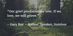 """""""Our grief proclaims our love. If we love, we will grieve."""""""