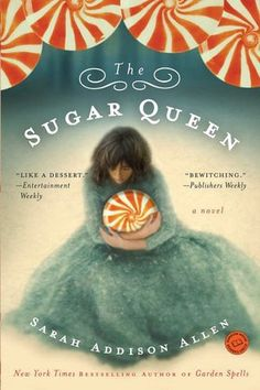 The Sugar Queen by Sarah Addison Allen -- Josey is sure of three things: winter is her favorite season, she's a sorry excuse for a Southern belle, & sweets are best eaten in the privacy of her closet. For while Josey has settled into an uneventful life in her mother's house, her one consolation is the stockpile of sugary treats & paperback romances she escapes to each night. 'til she finds her closet harboring Della Lee Baker, a local waitress who is one part nemesis—and 2 parts fairy…