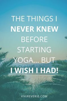 Are you in the beginning steps of your yoga journey? Maybe you've just taken your first yoga class or you've been thinking about starting yoga at home. In this post I share some of the things I NEVER knew before starting yoga... but I sure wish I had! Here are some pretty essential beginner yoga tips for people who are brand new to yoga or just starting a yoga practice at home. Click to read what I WISH I'd known before starting yoga!