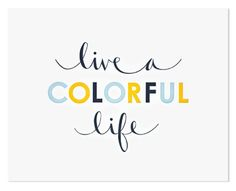 """""""live a colorful life,"""" a simple and so very nice 11 x 14"""" print from LA's sugar paper. ($60, see also: blog)"""