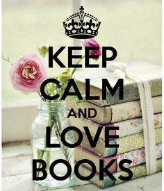 Keep calm and love Books, but when you read, you won't stay calm. xD