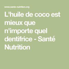 L'huile de coco est mieux que n'importe quel dentifrice - Santé Nutrition
