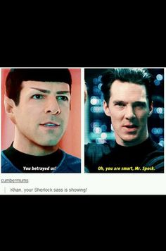 I was just thinking about the fanfics where Khan is actually Sherlock made into a superhuman. Which would mean Spock is actually talking to his ancestor!?!! If there isn't already fanfic about this, I will write one. And if there is, I'll write one anyway
