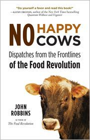 In No Happy Cows, Robbins' provocative observations about food politics and eating more consciously give you potent tools to take positive action for a healthier life and a healthier world. http://www.johnrobbins.info/no-happy-cows/
