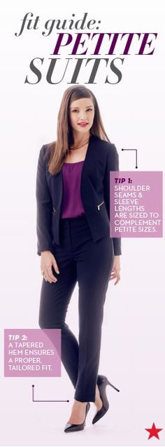 Find your most polished and professional look yet by learning how your petite suit should fit. Jacket shoulder and seam lengths should be cropped to fit your shorter frame, while suit pants should taper for a tailored and cuff- free fit.